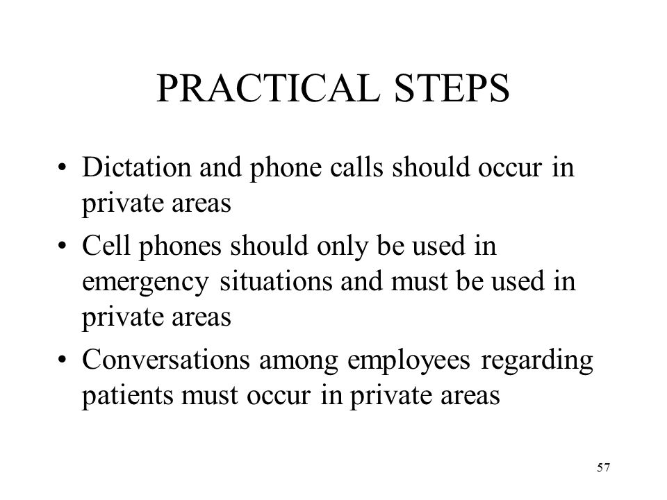 PRACTICAL STEPS Dictation and phone calls should occur in private areas.