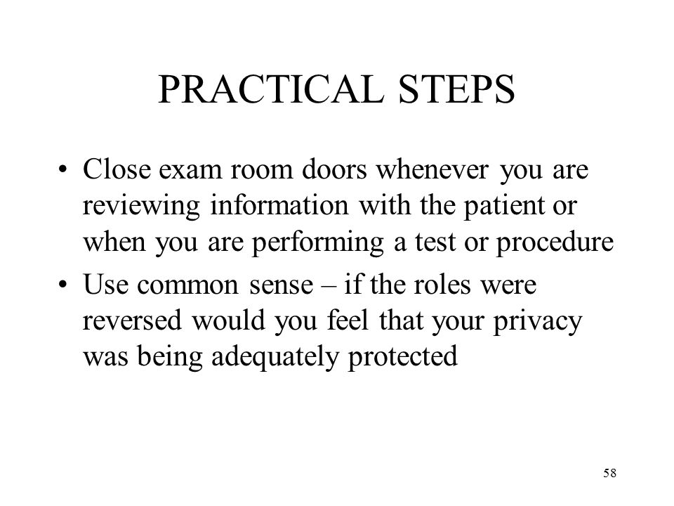 PRACTICAL STEPS Close exam room doors whenever you are reviewing information with the patient or when you are performing a test or procedure.