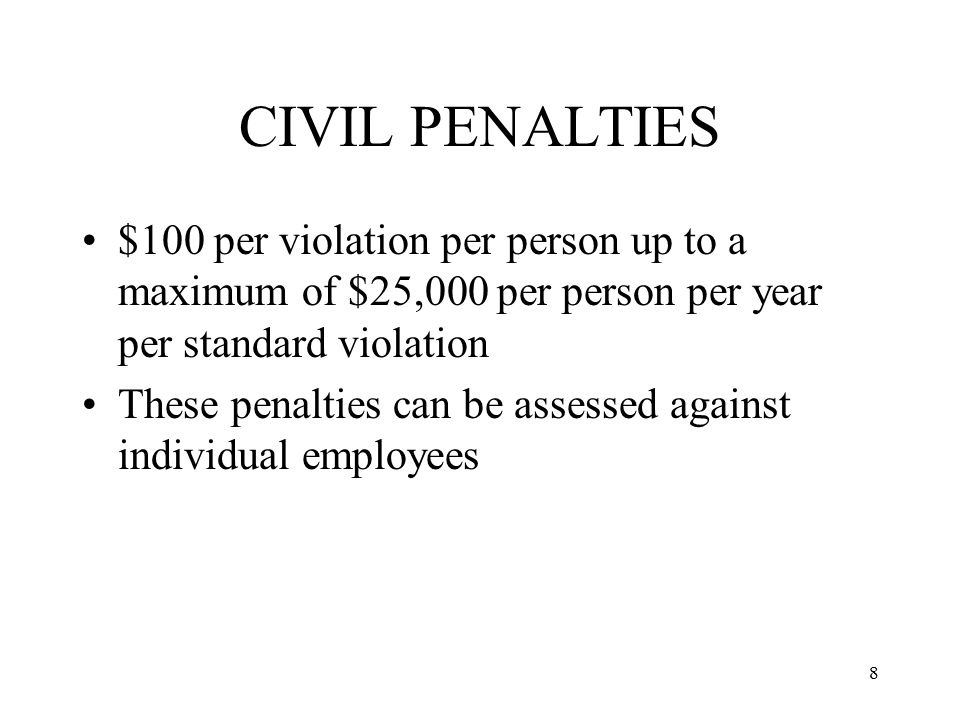 CIVIL PENALTIES $100 per violation per person up to a maximum of $25,000 per person per year per standard violation.