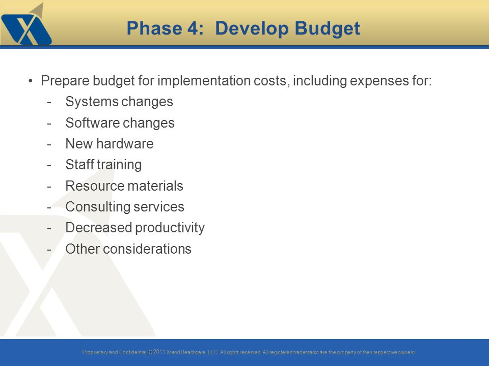 Phase 4: Develop Budget Prepare budget for implementation costs, including expenses for: Systems changes.