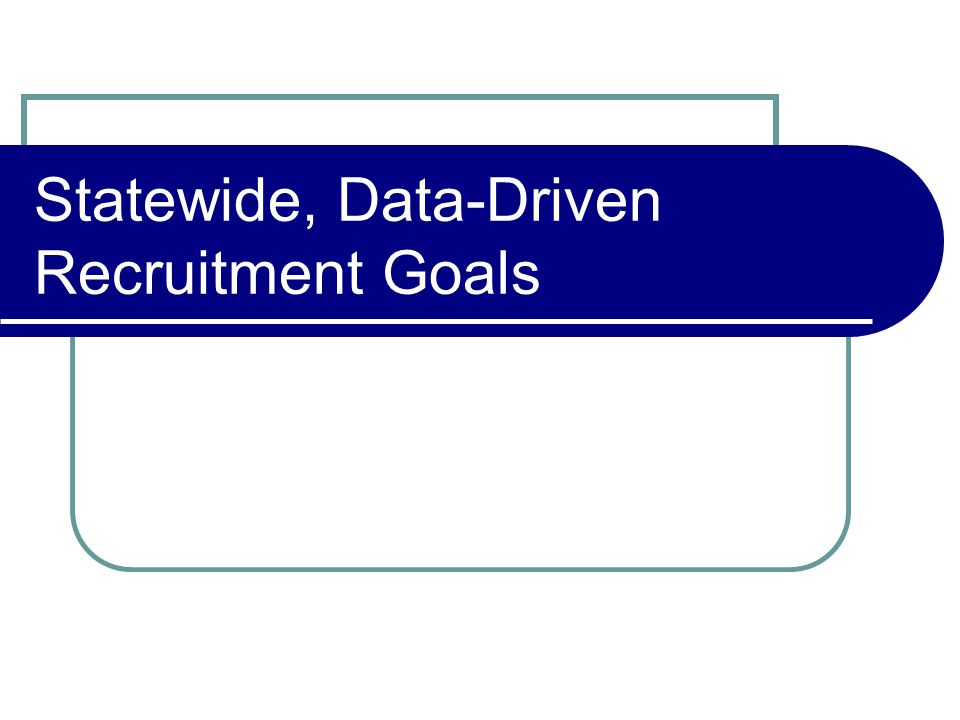 Statewide, Data-Driven Recruitment Goals