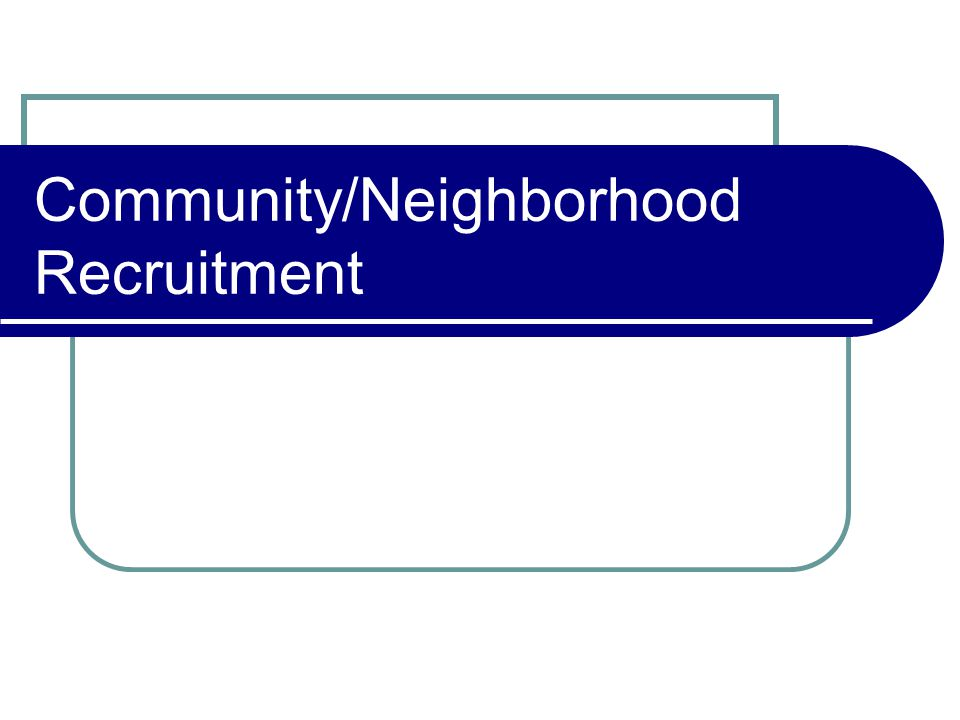 Community/Neighborhood Recruitment