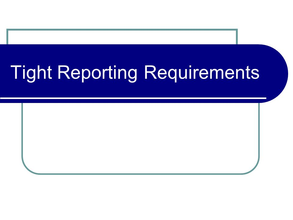 Tight Reporting Requirements