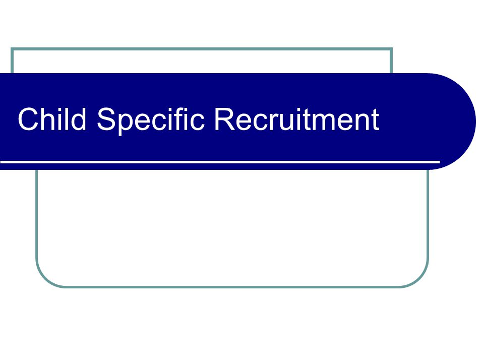 Child Specific Recruitment