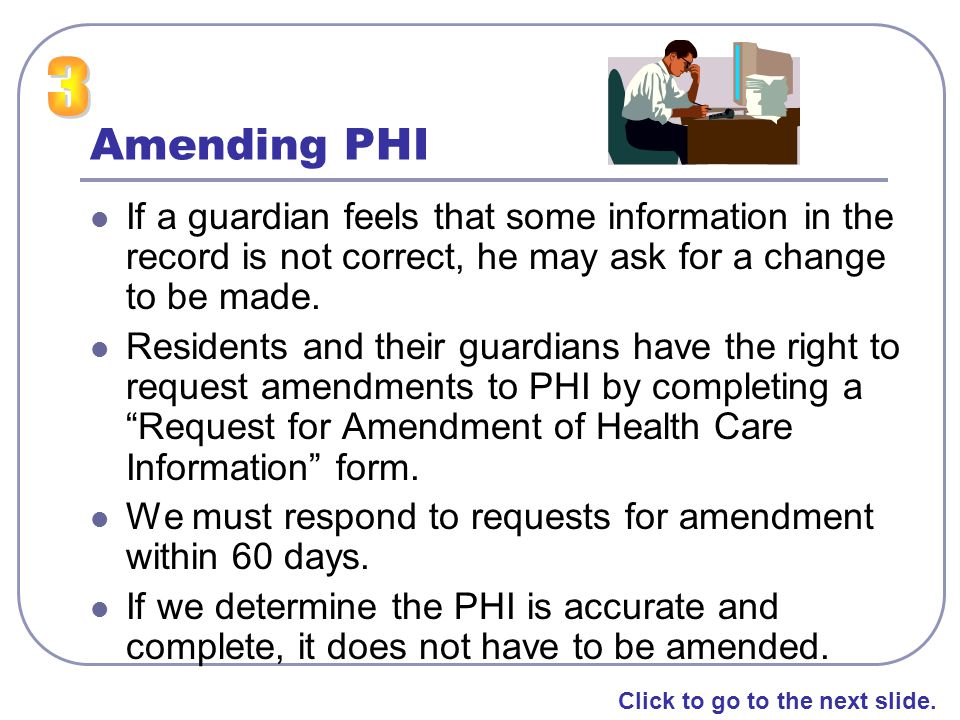 3 Amending PHI. If a guardian feels that some information in the record is not correct, he may ask for a change to be made.