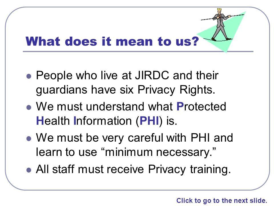 What does it mean to us People who live at JIRDC and their guardians have six Privacy Rights.