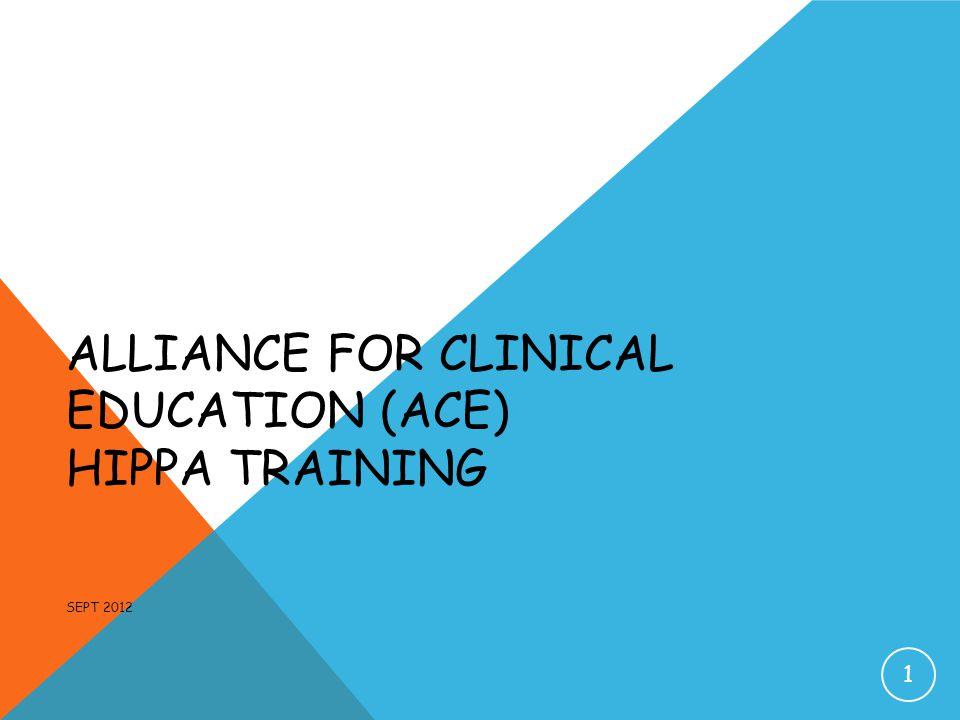 Alliance for Clinical Education (ACE) HIPPA Training Sept 2012