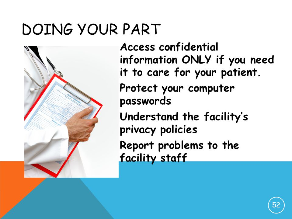Doing Your Part Access confidential information ONLY if you need it to care for your patient. Protect your computer passwords.