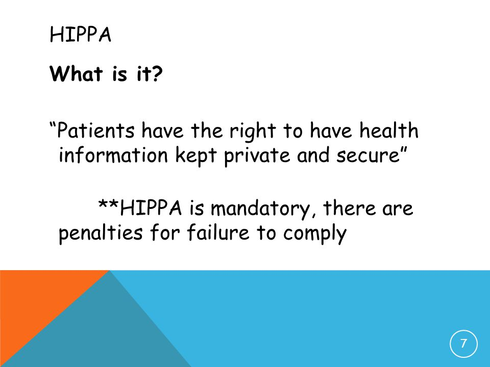HIPPA What is it Patients have the right to have health information kept private and secure