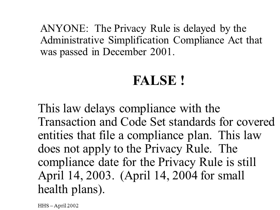 ANYONE: The Privacy Rule is delayed by the Administrative Simplification Compliance Act that was passed in December 2001.
