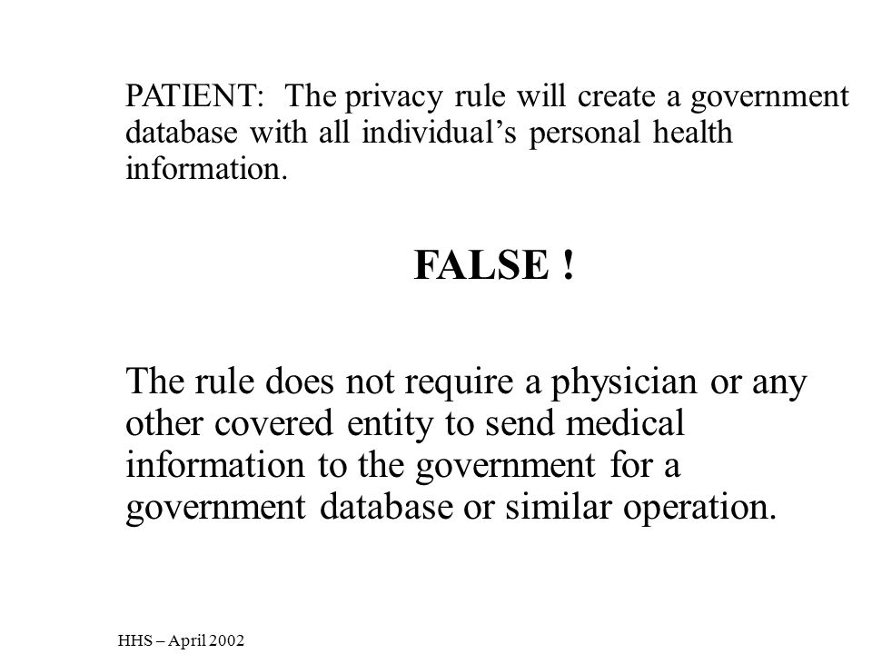 PATIENT: The privacy rule will create a government database with all individual's personal health information.