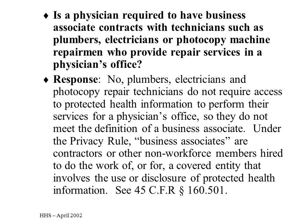 Is a physician required to have business associate contracts with technicians such as plumbers, electricians or photocopy machine repairmen who provide repair services in a physician's office