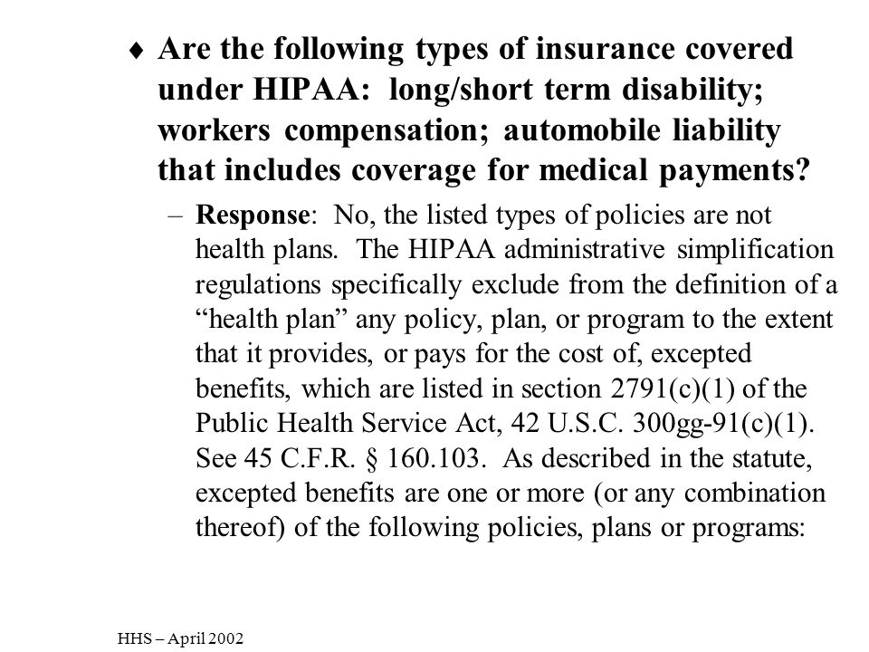 Are the following types of insurance covered under HIPAA: long/short term disability; workers compensation; automobile liability that includes coverage for medical payments