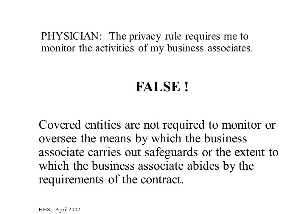 PHYSICIAN: The privacy rule requires me to monitor the activities of my business associates.
