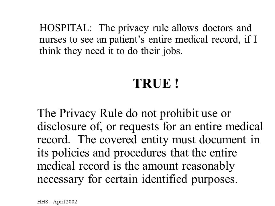 HOSPITAL: The privacy rule allows doctors and nurses to see an patient's entire medical record, if I think they need it to do their jobs.