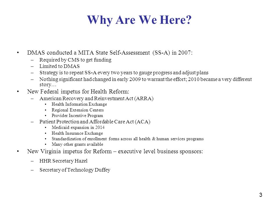 Why Are We Here DMAS conducted a MITA State Self-Assessment (SS-A) in 2007: Required by CMS to get funding.