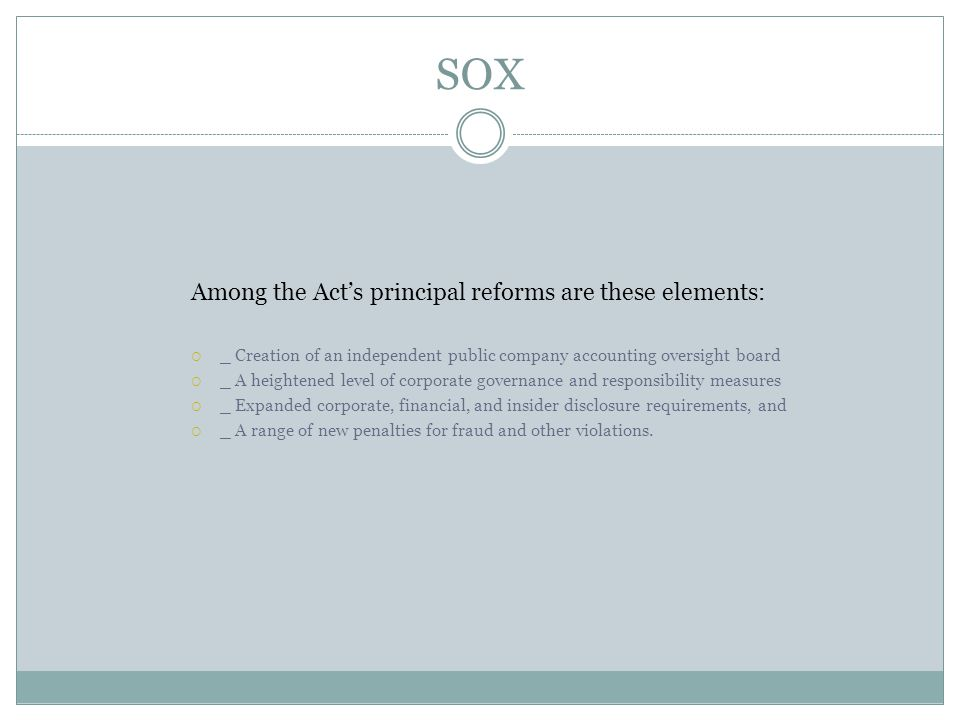 SOX Among the Act's principal reforms are these elements: