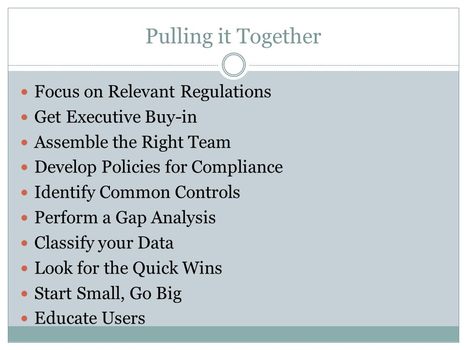 Pulling it Together Focus on Relevant Regulations Get Executive Buy-in