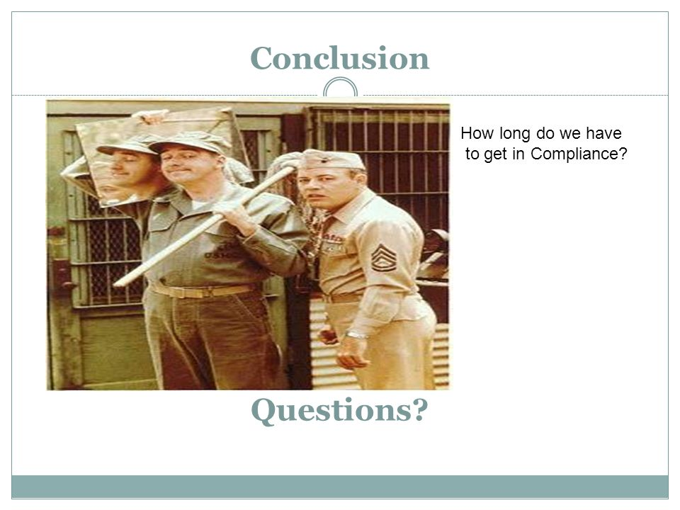 Conclusion Questions How long do we have to get in Compliance
