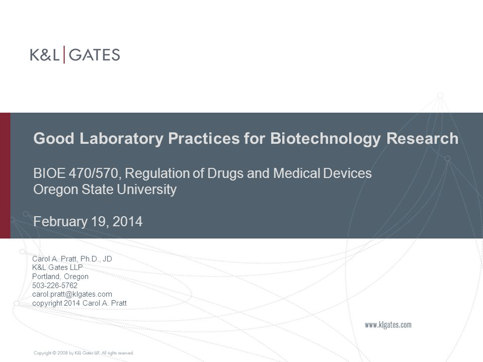 Good Laboratory Practices for Biotechnology Research BIOE 470/570, Regulation of Drugs and Medical Devices Oregon State University February 19, 2014