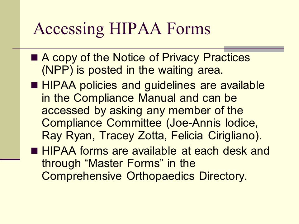 Accessing HIPAA Forms A copy of the Notice of Privacy Practices (NPP) is posted in the waiting area.