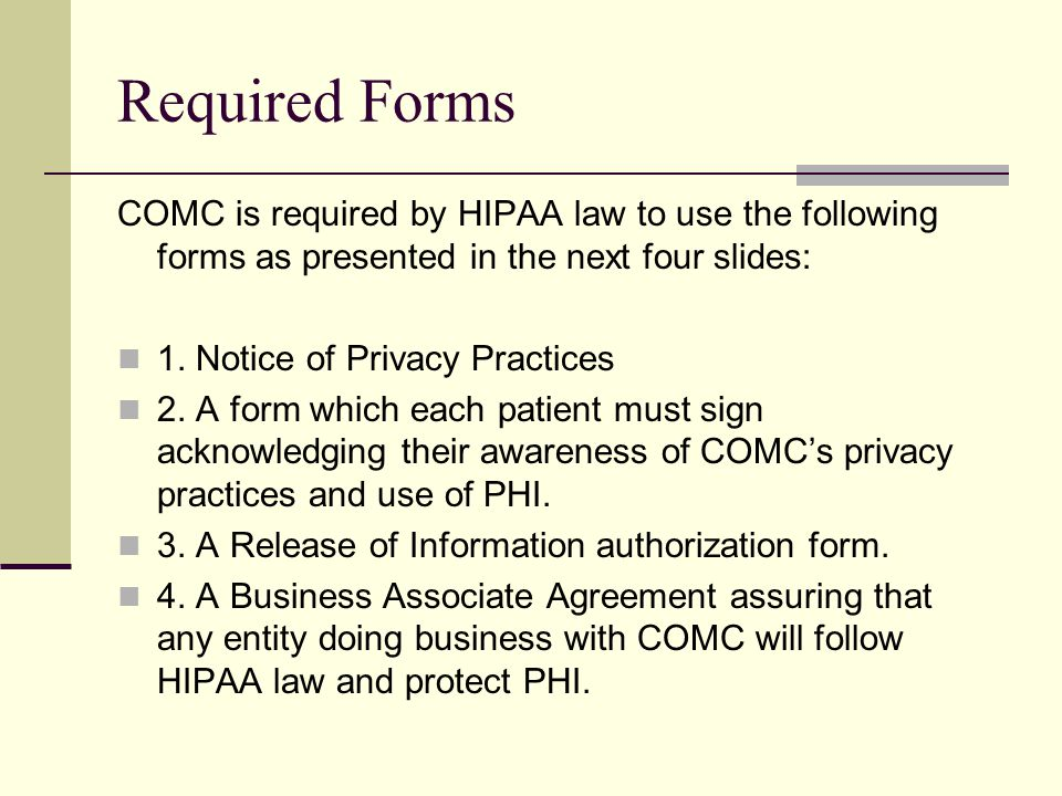 Required Forms COMC is required by HIPAA law to use the following forms as presented in the next four slides: