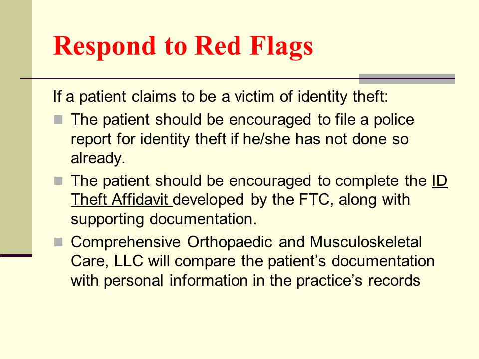 Respond to Red Flags If a patient claims to be a victim of identity theft: