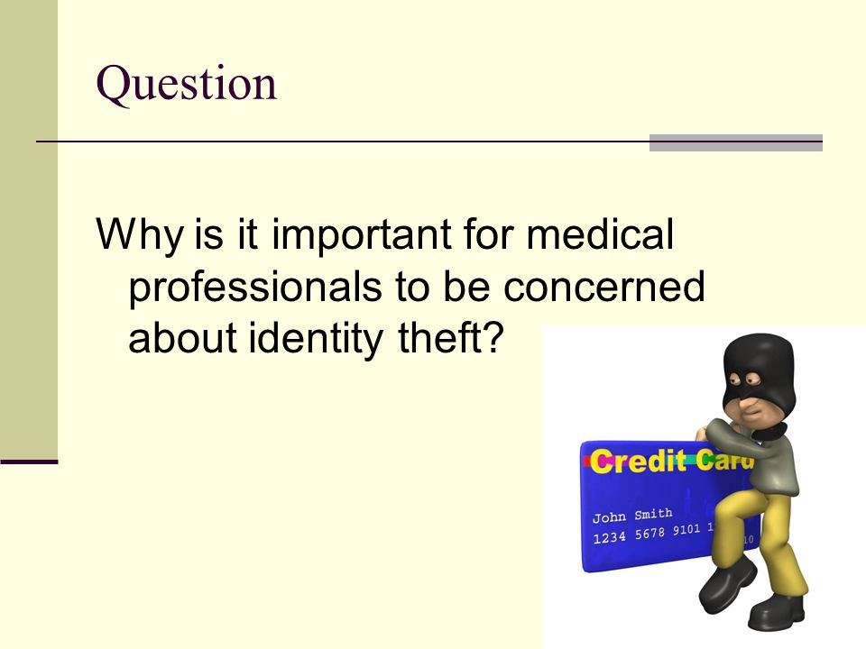 Question Why is it important for medical professionals to be concerned about identity theft