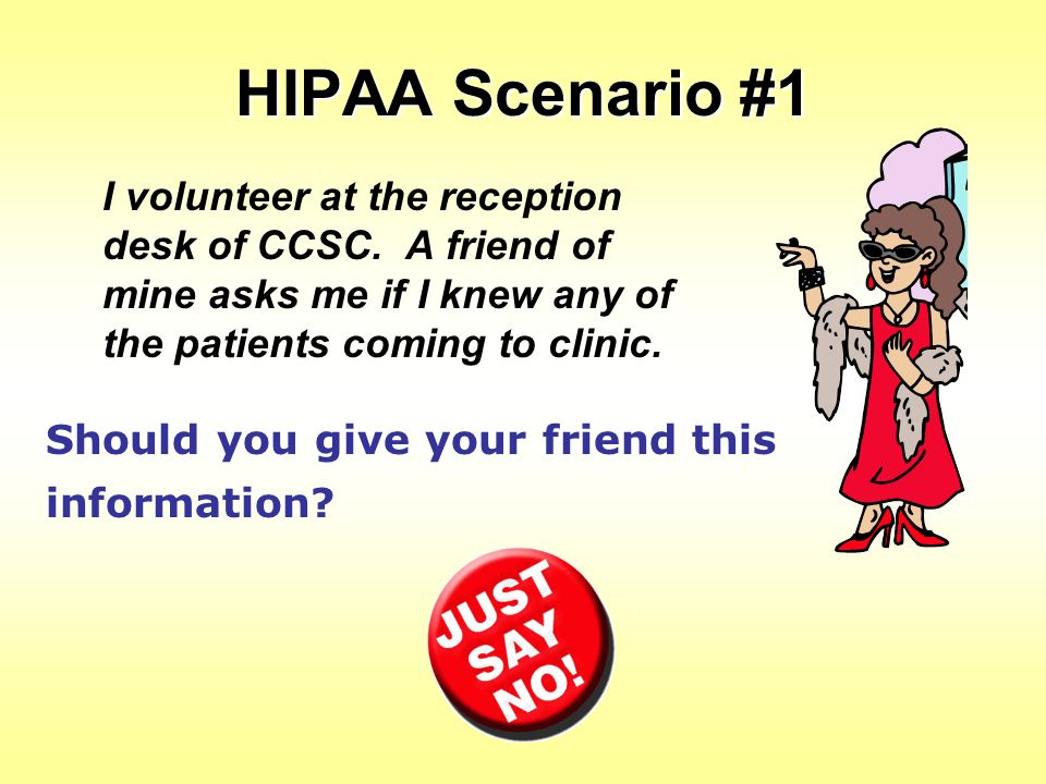 HIPAA Scenario #1 Should you give your friend this information