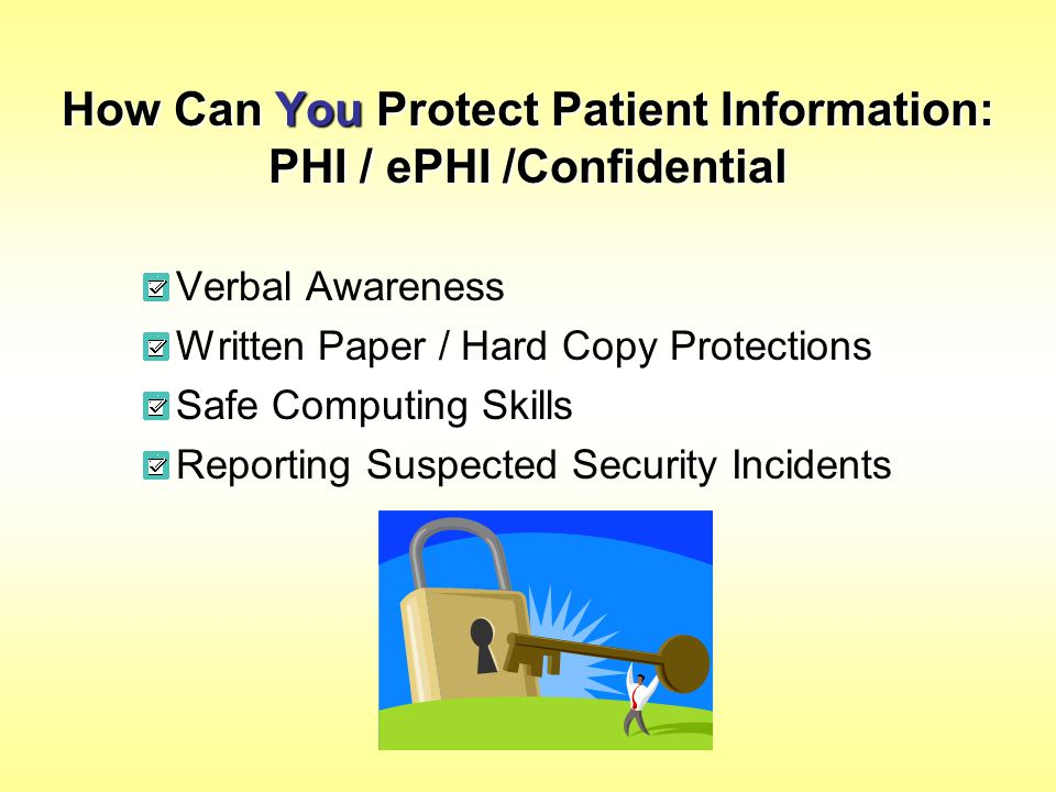 How Can You Protect Patient Information: PHI / ePHI /Confidential