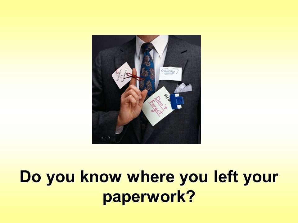 Do you know where you left your paperwork