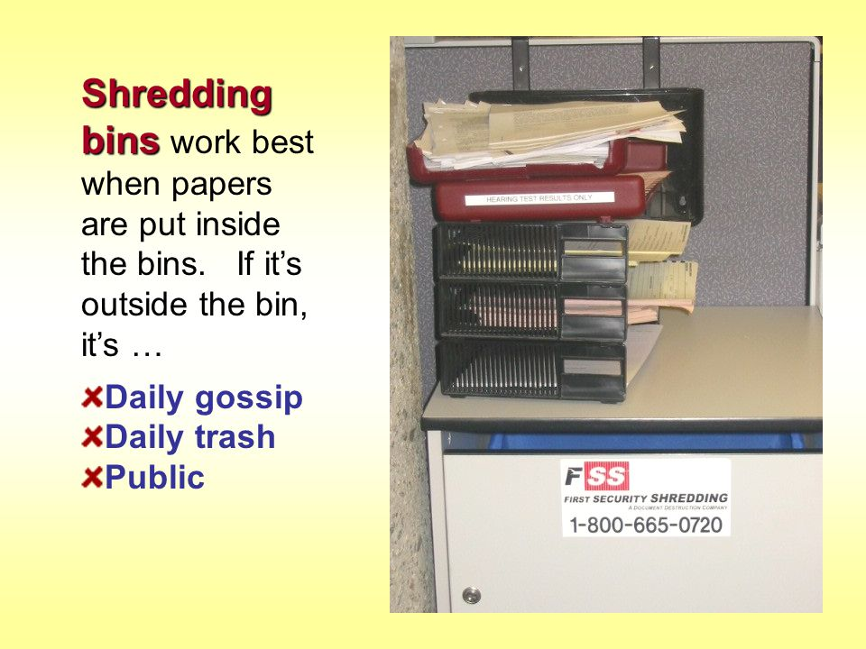 Shredding bins work best when papers are put inside the bins
