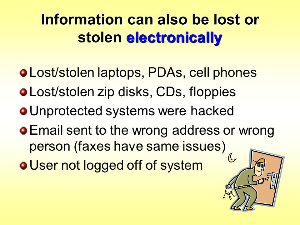 Information can also be lost or stolen electronically