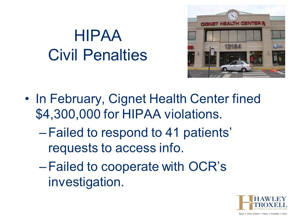 HIPAA Civil Penalties In February, Cignet Health Center fined $4,300,000 for HIPAA violations.