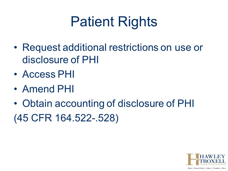 Patient Rights Request additional restrictions on use or disclosure of PHI. Access PHI. Amend PHI.
