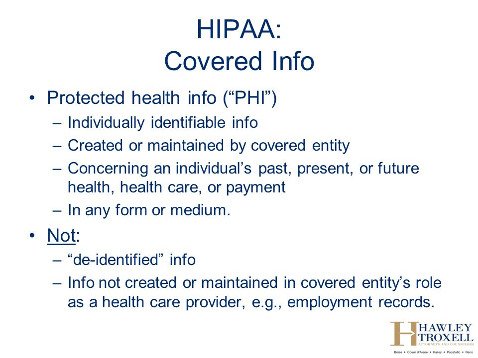 HIPAA: Covered Info Protected health info ( PHI ) Not: