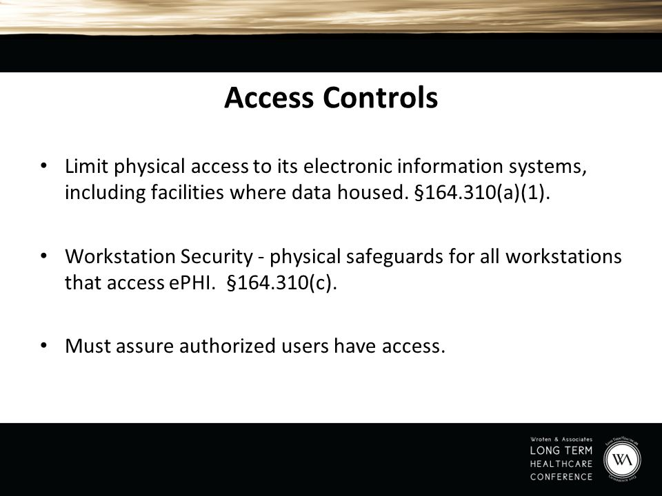 Access Controls Limit physical access to its electronic information systems, including facilities where data housed. §164.310(a)(1).