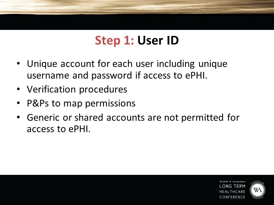 Step 1: User ID Unique account for each user including unique username and password if access to ePHI.