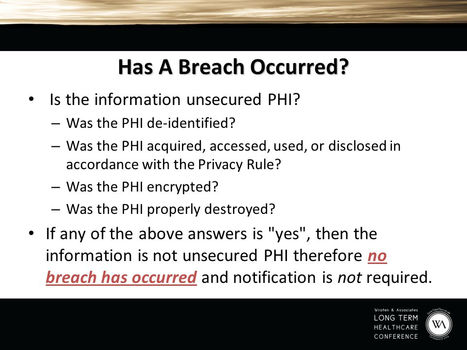 Has A Breach Occurred Is the information unsecured PHI