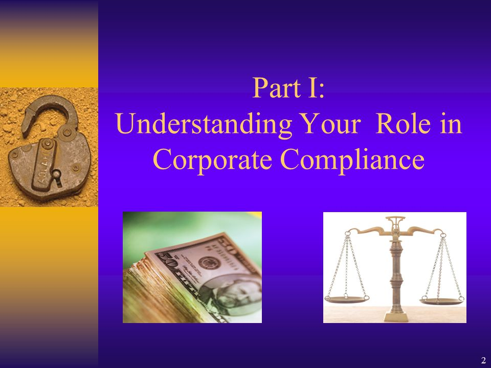Part I: Understanding Your Role in Corporate Compliance