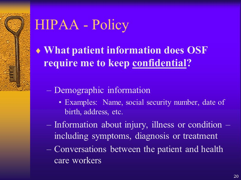 HIPAA - Policy What patient information does OSF require me to keep confidential Demographic information.