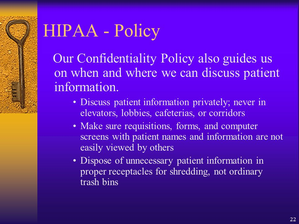 HIPAA - Policy Our Confidentiality Policy also guides us on when and where we can discuss patient information.