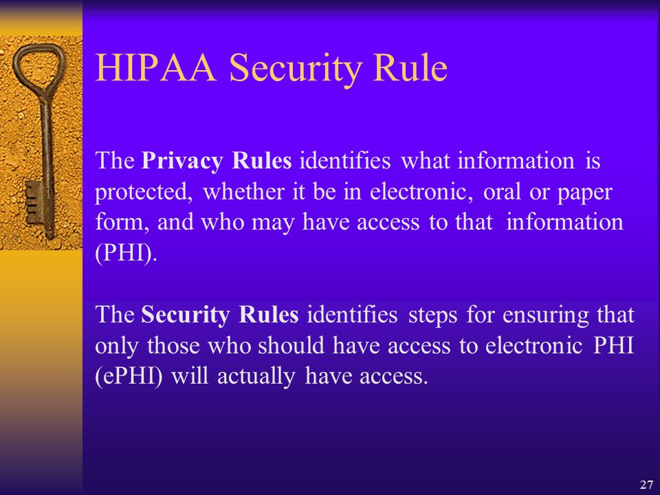 HIPAA Security Rule The Privacy Rules identifies what information is