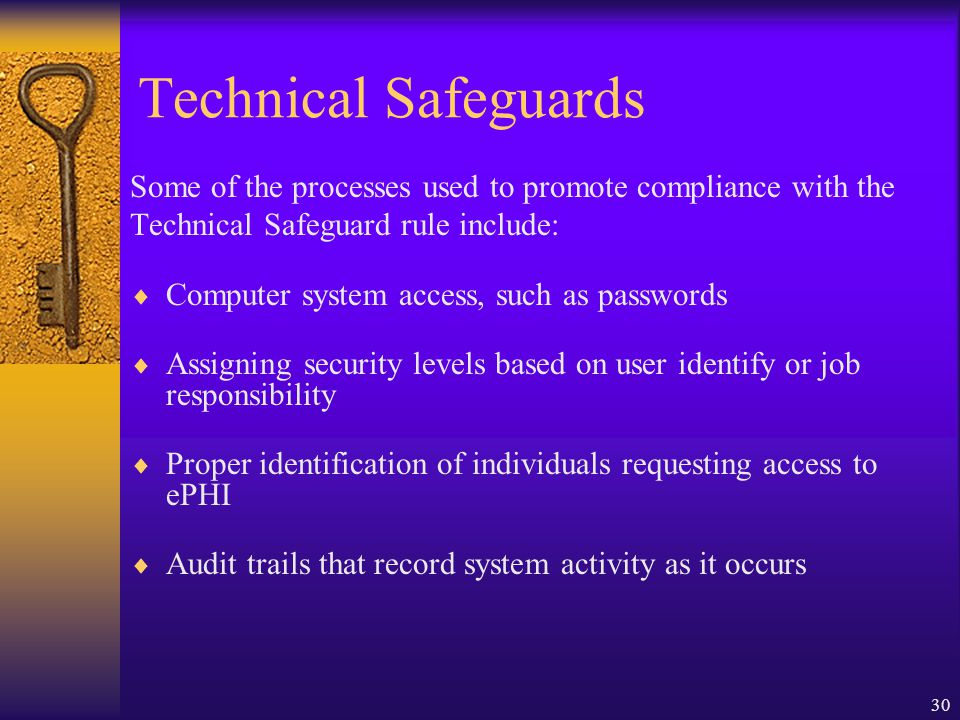 Technical Safeguards Some of the processes used to promote compliance with the. Technical Safeguard rule include: