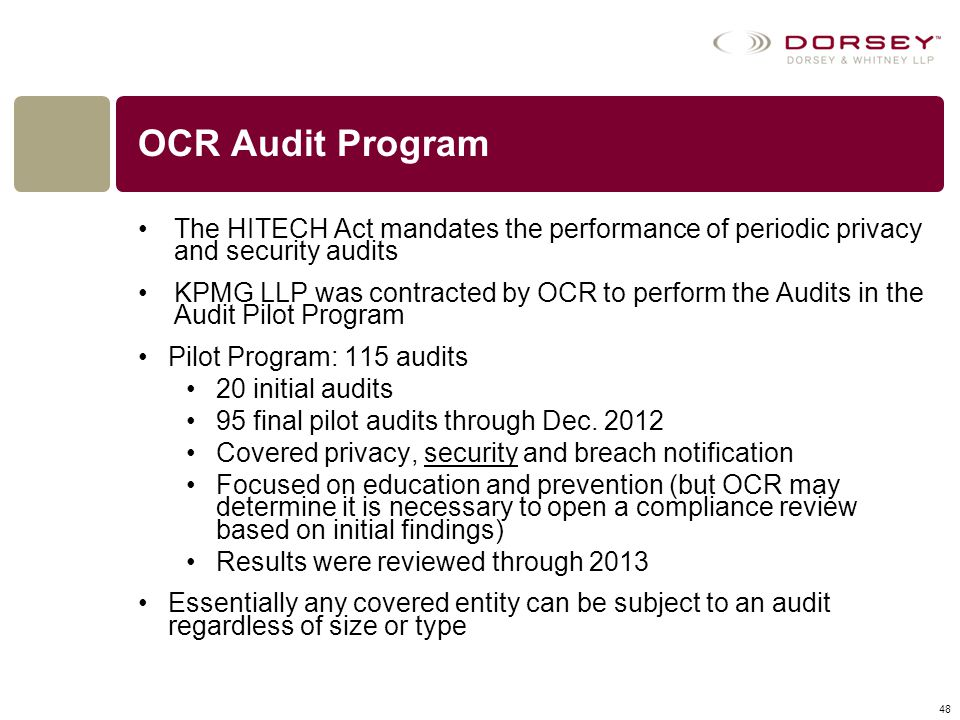 OCR Audit Program The HITECH Act mandates the performance of periodic privacy and security audits.