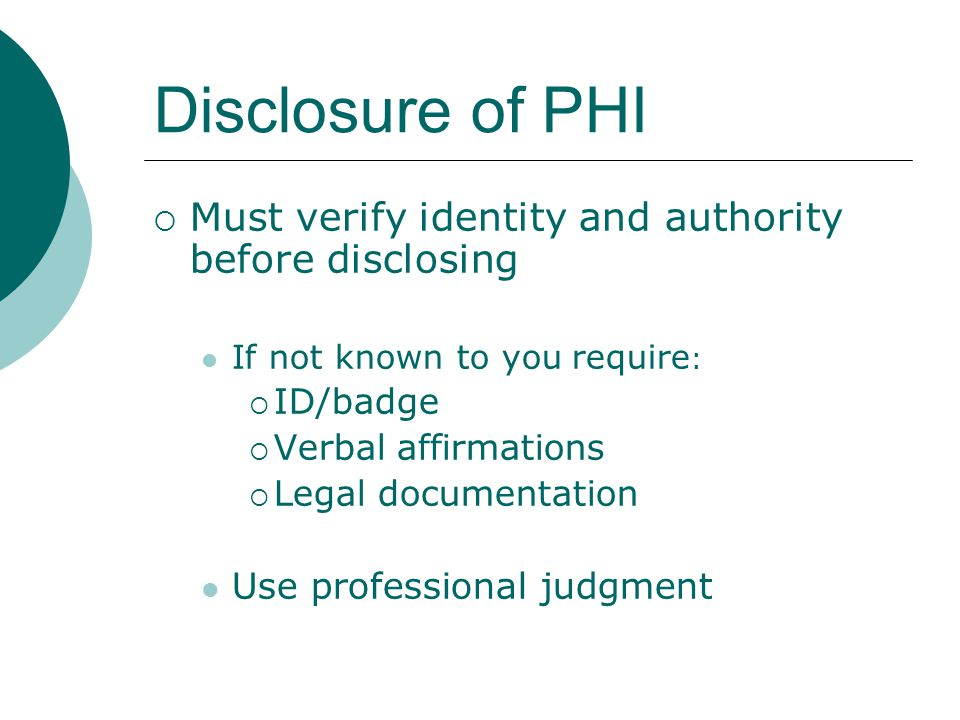 Disclosure of PHI Must verify identity and authority before disclosing