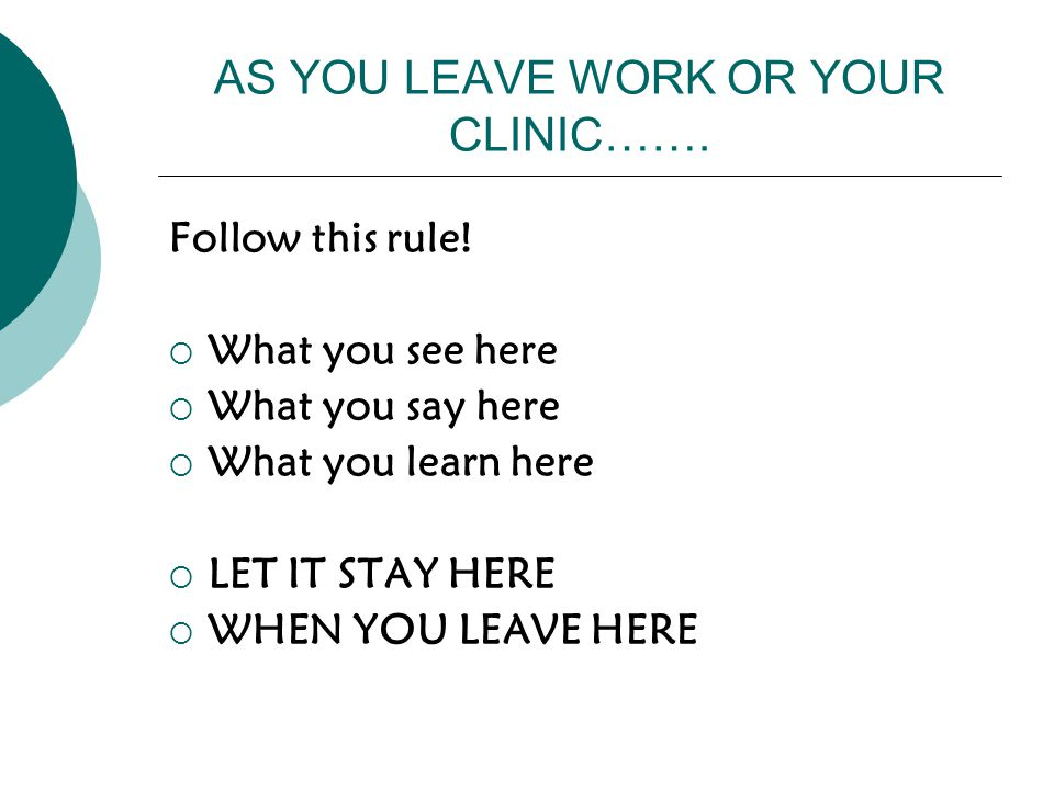 AS YOU LEAVE WORK OR YOUR CLINIC…….