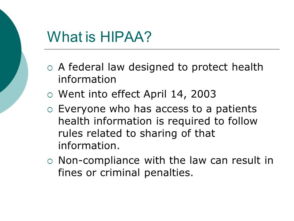 What is HIPAA A federal law designed to protect health information