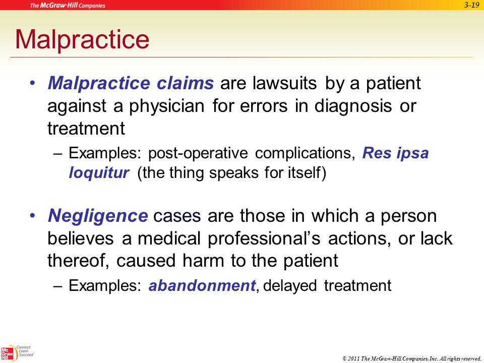 Malpractice Malpractice claims are lawsuits by a patient against a physician for errors in diagnosis or treatment.
