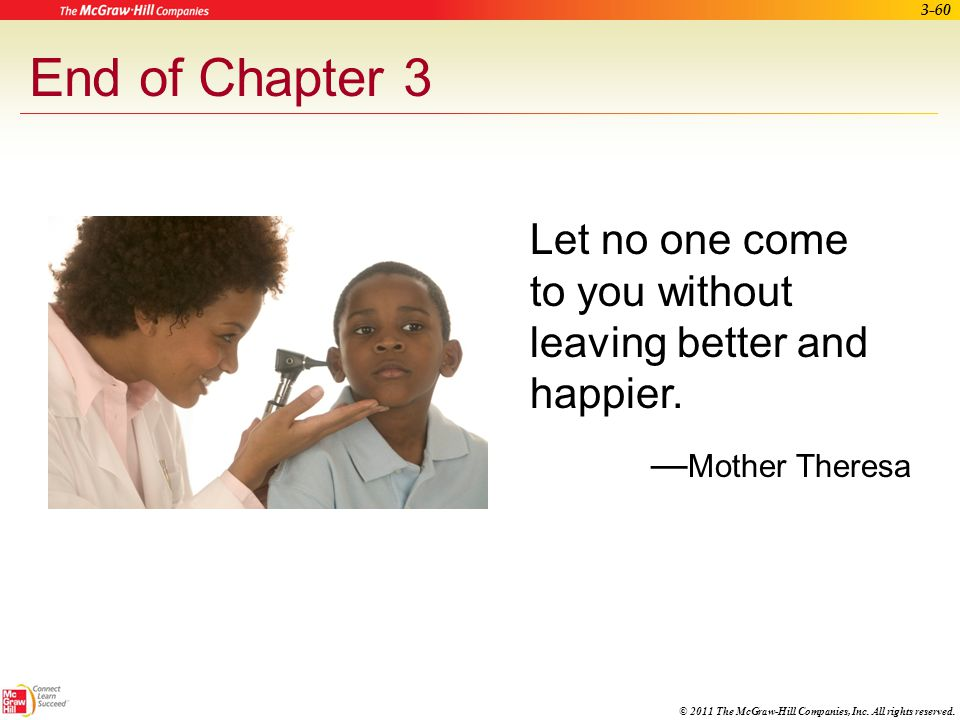 End of Chapter 3 Let no one come to you without leaving better and happier. —Mother Theresa